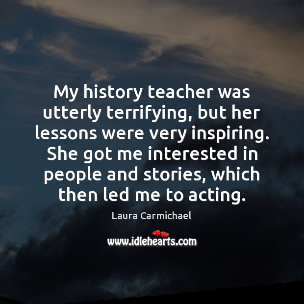 My history teacher was utterly terrifying, but her lessons were very inspiring. Image