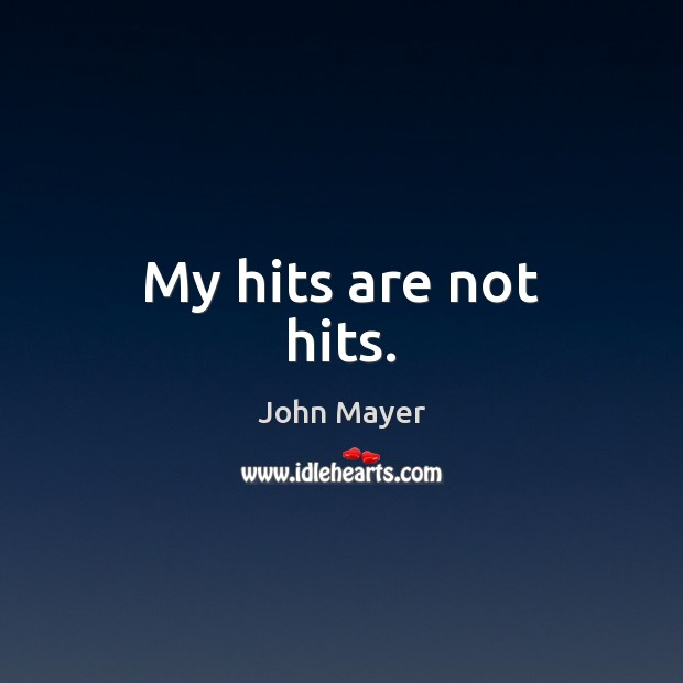 Image, My hits are not hits.