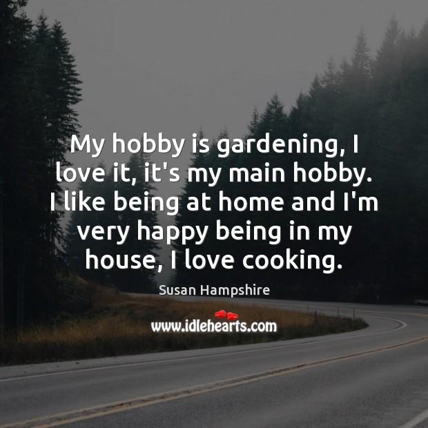 My hobby is gardening, I love it, it's my main hobby. I Image