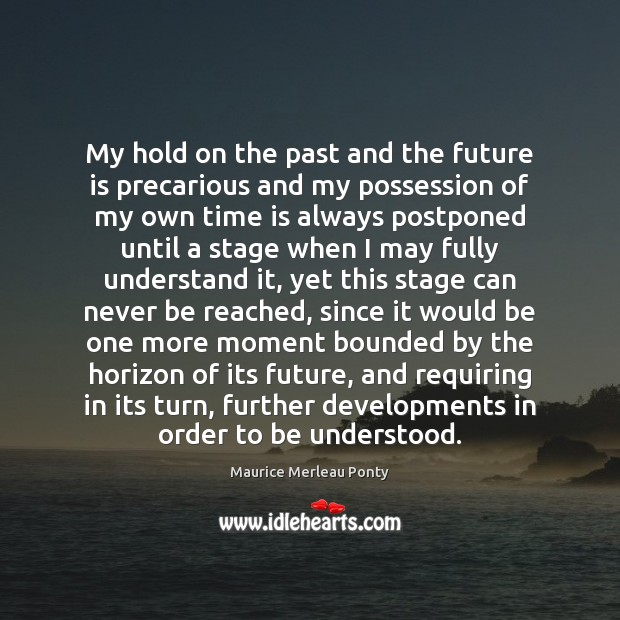 My hold on the past and the future is precarious and my Image