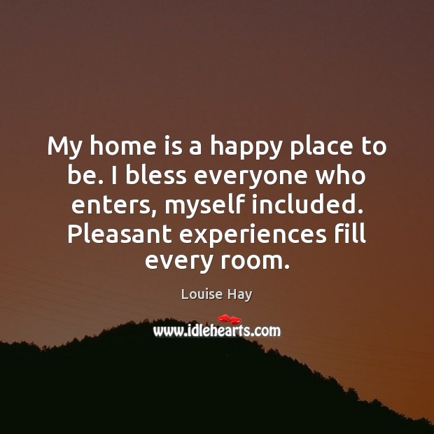 Image, My home is a happy place to be. I bless everyone who