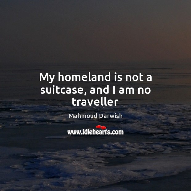 Image, My homeland is not a suitcase, and I am no traveller