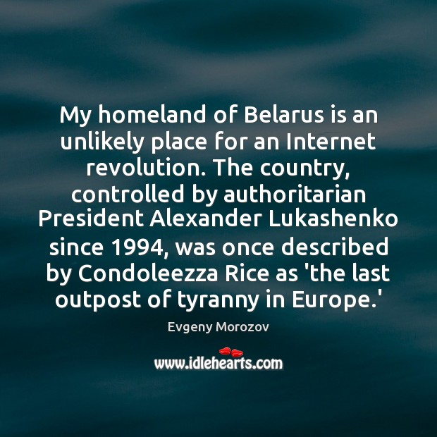 Image, My homeland of Belarus is an unlikely place for an Internet revolution.