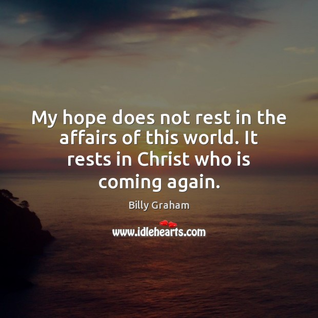 My hope does not rest in the affairs of this world. It Image