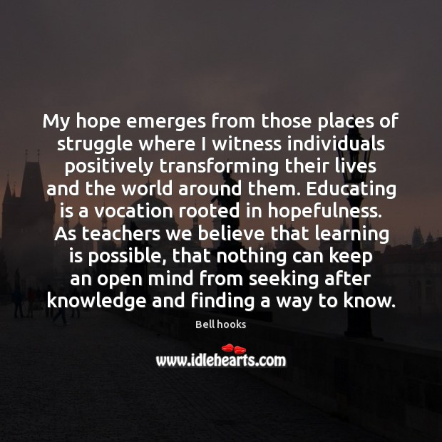 Image, My hope emerges from those places of struggle where I witness individuals