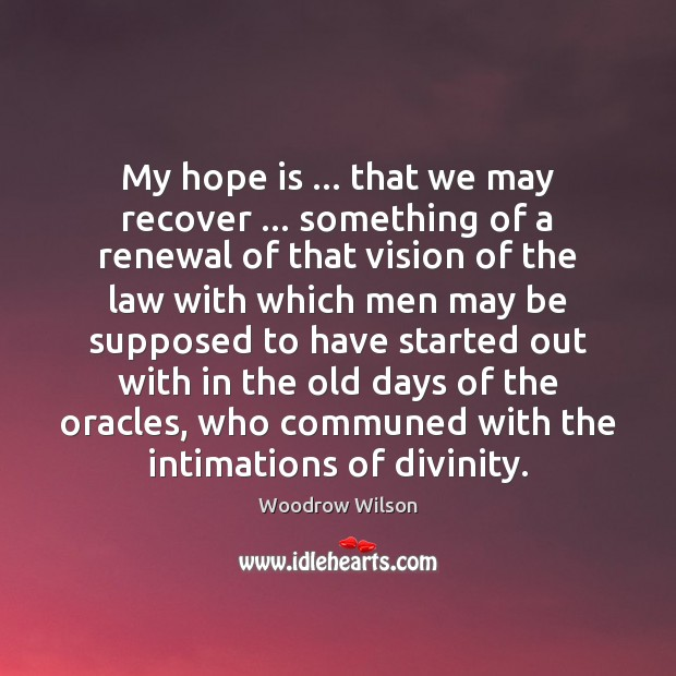 Image, My hope is … that we may recover … something of a renewal of