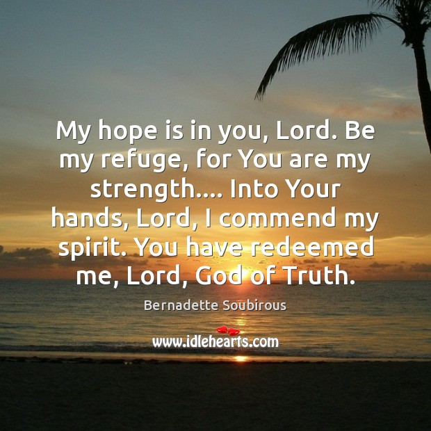 Image, My hope is in you, Lord. Be my refuge, for You are