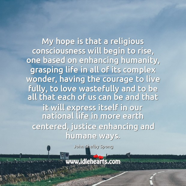 My hope is that a religious consciousness will begin to rise, one John Shelby Spong Picture Quote