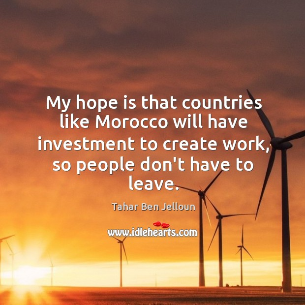 My hope is that countries like Morocco will have investment to create Image
