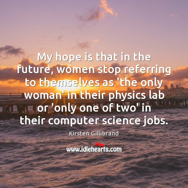 My hope is that in the future, women stop referring to themselves Kirsten Gillibrand Picture Quote
