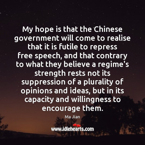 My hope is that the Chinese government will come to realise that Hope Quotes Image