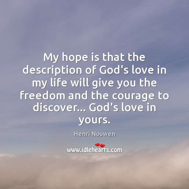 My hope is that the description of God's love in my life Henri Nouwen Picture Quote