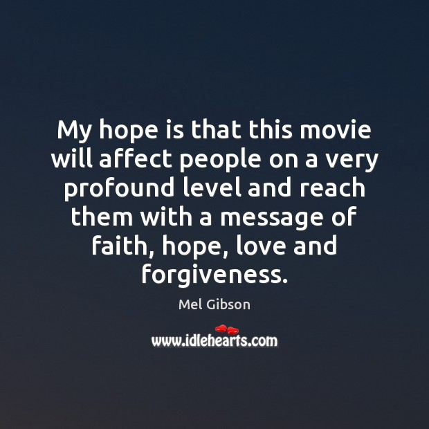 My hope is that this movie will affect people on a very Mel Gibson Picture Quote