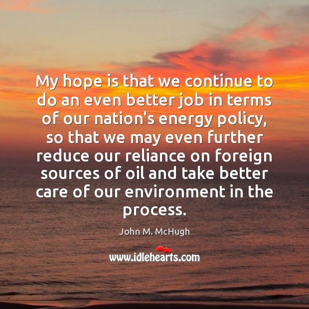 My hope is that we continue to do an even better job John M. McHugh Picture Quote