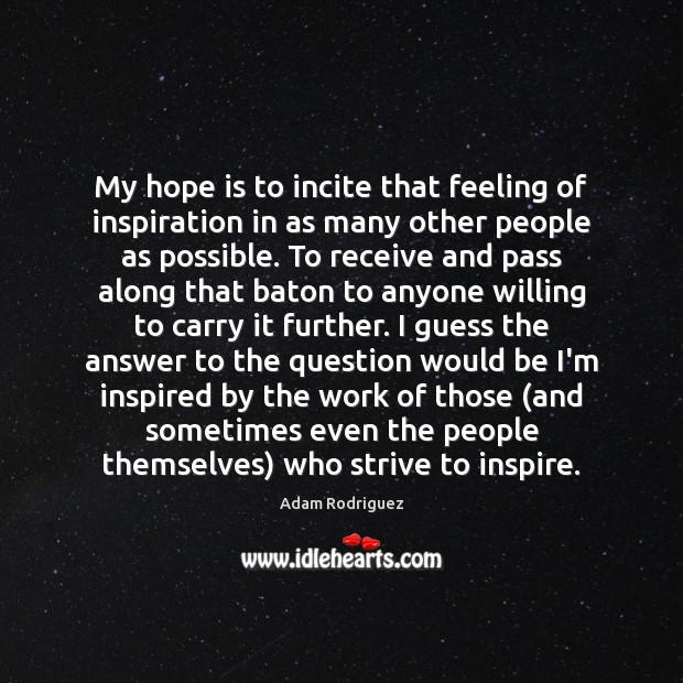 Image, My hope is to incite that feeling of inspiration in as many