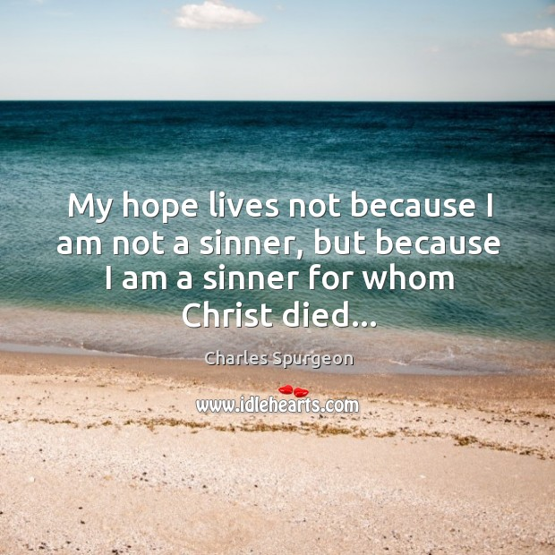 My hope lives not because I am not a sinner, but because Image