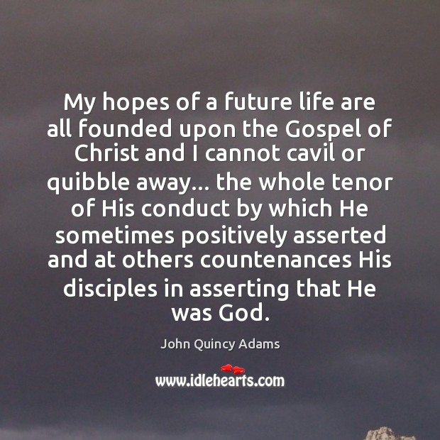 My hopes of a future life are all founded upon the Gospel John Quincy Adams Picture Quote