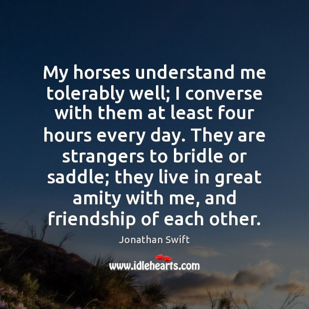 Image, My horses understand me tolerably well; I converse with them at least