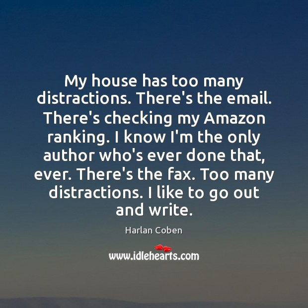 Image, My house has too many distractions. There's the email. There's checking my
