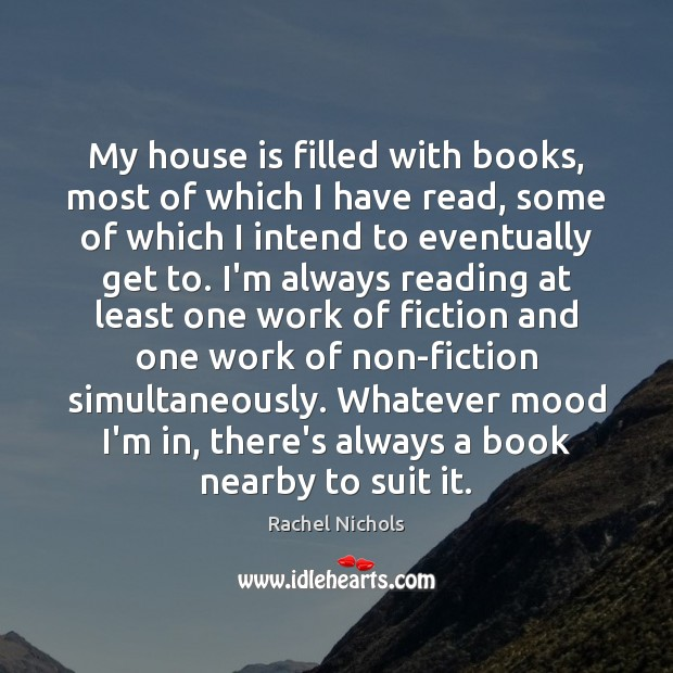 My house is filled with books, most of which I have read, Rachel Nichols Picture Quote
