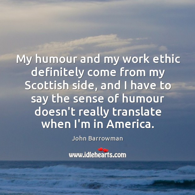 My humour and my work ethic definitely come from my Scottish side, Image