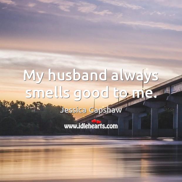 My husband always smells good to me. Image