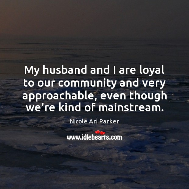 Image, My husband and I are loyal to our community and very approachable,