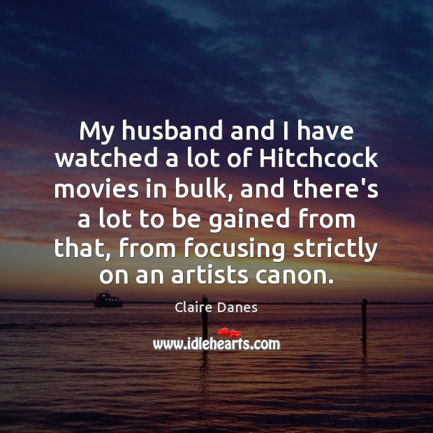 My husband and I have watched a lot of Hitchcock movies in Claire Danes Picture Quote