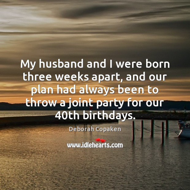 My husband and I were born three weeks apart, and our plan Image