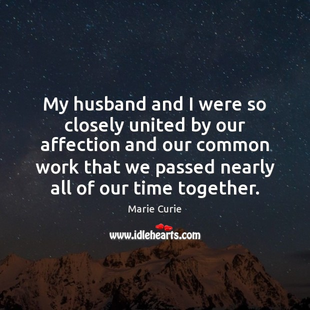 My husband and I were so closely united by our affection and Time Together Quotes Image