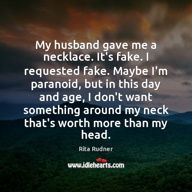 Rita Rudner Picture Quote image saying: My husband gave me a necklace. It's fake. I requested fake. Maybe