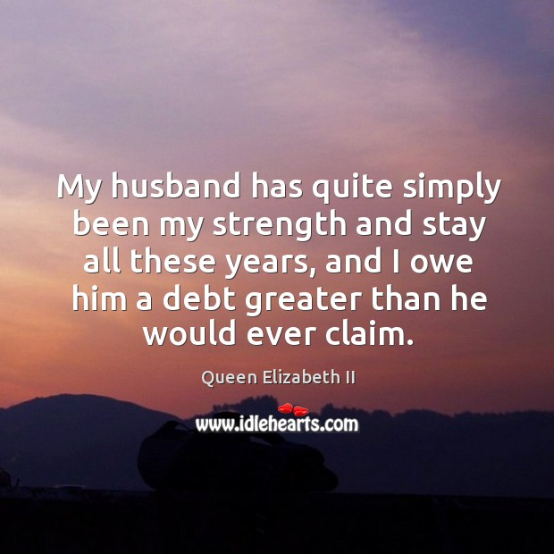 My husband has quite simply been my strength and stay all these Image