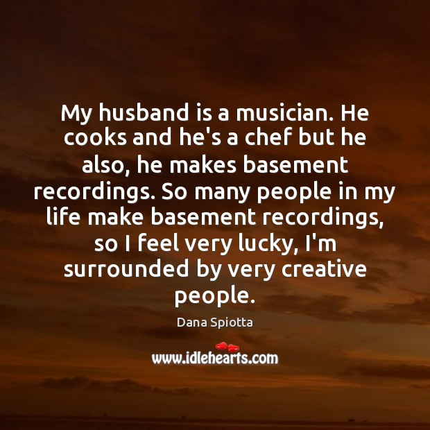 Image, My husband is a musician. He cooks and he's a chef but