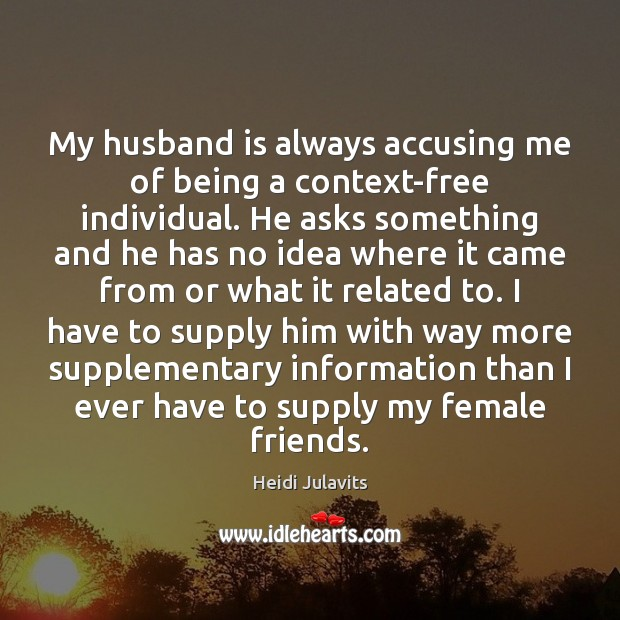 Image, My husband is always accusing me of being a context-free individual. He