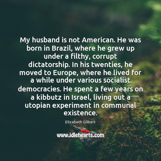 Image, My husband is not American. He was born in Brazil, where he