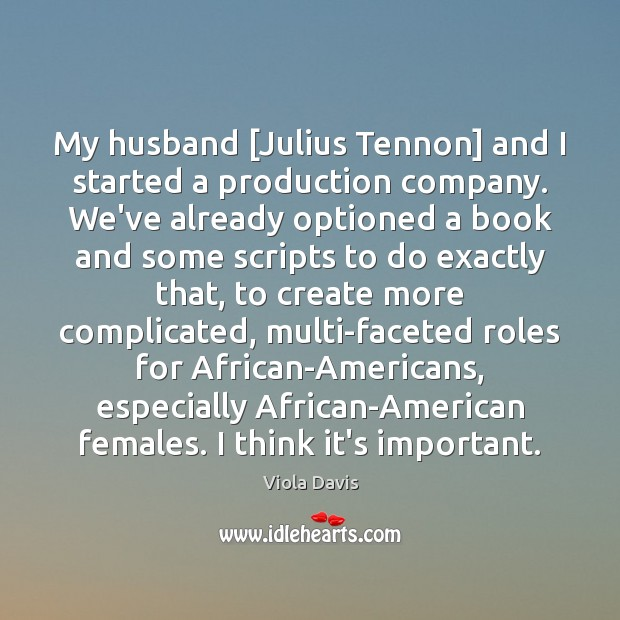My husband [Julius Tennon] and I started a production company. We've already Viola Davis Picture Quote