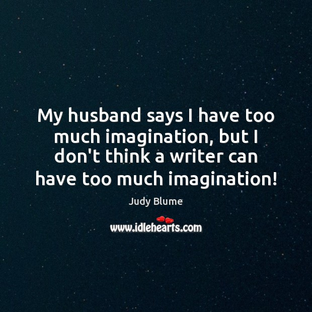 My husband says I have too much imagination, but I don't think Image