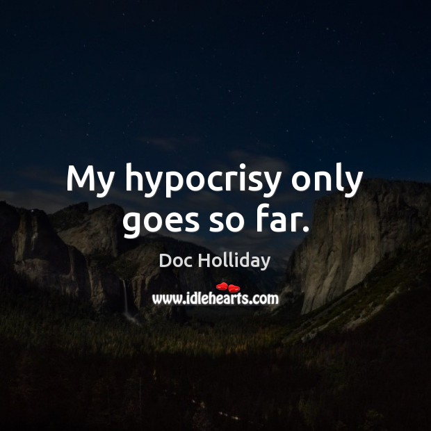 My hypocrisy only goes so far. Image