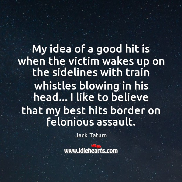 My idea of a good hit is when the victim wakes up Image