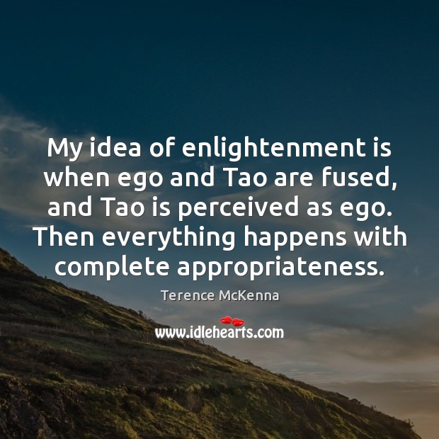 Image, My idea of enlightenment is when ego and Tao are fused, and