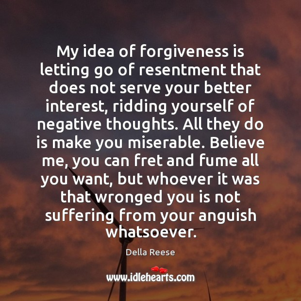 My idea of forgiveness is letting go of resentment that does not Image