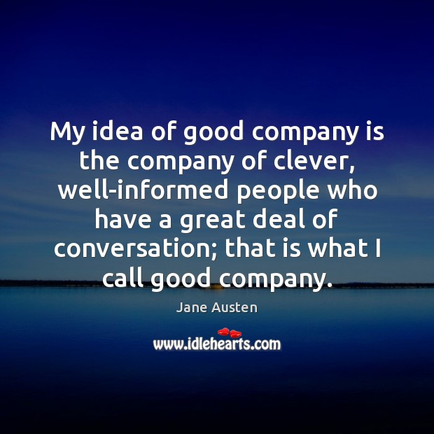 Image, My idea of good company is the company of clever, well-informed people