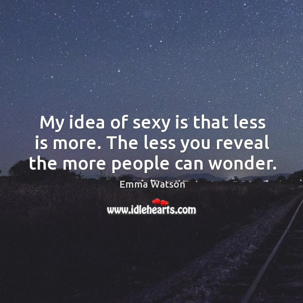Image, My idea of sexy is that less is more. The less you reveal the more people can wonder.