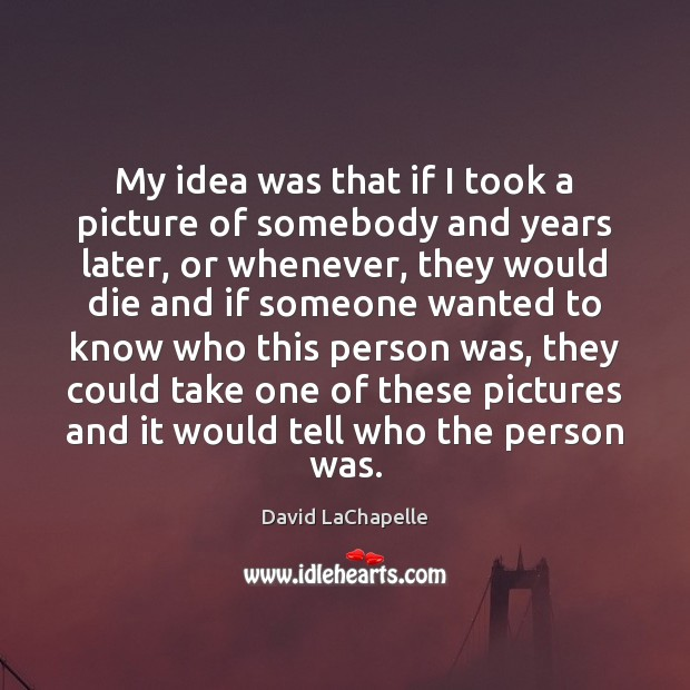 Picture Quote by David LaChapelle