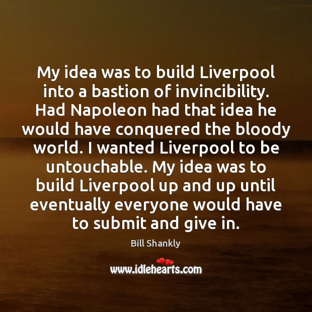 Image, My idea was to build Liverpool into a bastion of invincibility. Had