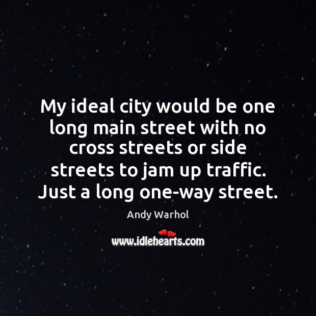 My ideal city would be one long main street with no cross Image