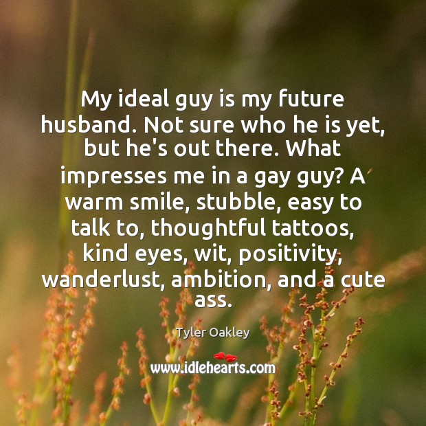 My ideal guy is my future husband. Not sure who he is Image