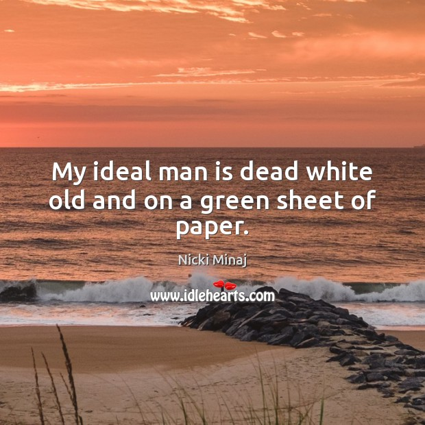 My ideal man is dead white old and on a green sheet of paper. Image