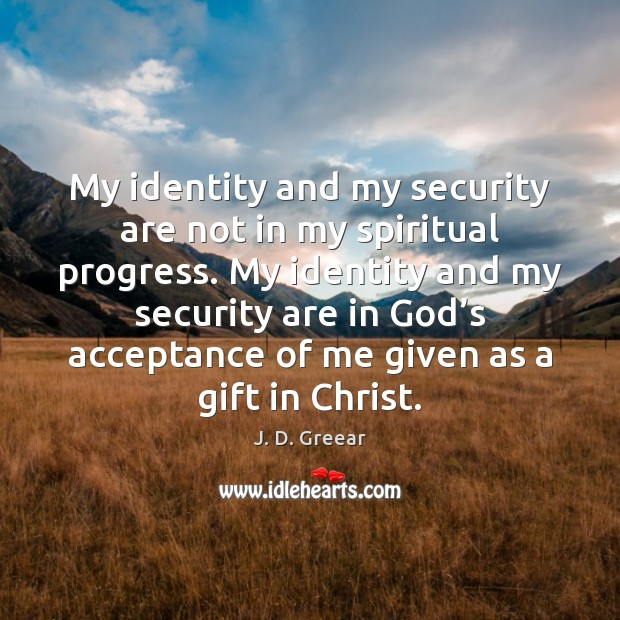 My identity and my security are not in my spiritual progress. My J. D. Greear Picture Quote