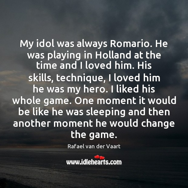 My idol was always Romario. He was playing in Holland at the Image